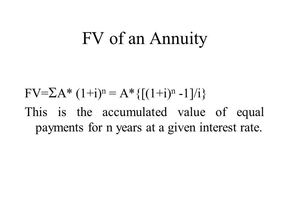 FV of an Annuity FV=SA* (1+i)n = A*{[(1+i)n -1]/i}
